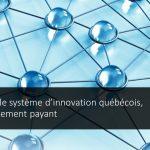 Consolider le système d'innovation québécois, un investissement payant